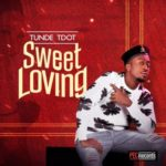 DOWNLOAD MUSIC: Tunde Tdot – Sweet Loving (Prod. by Killertunez) Mp3