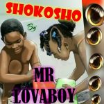 [New Music] Mr Lovaboy – Shokosho