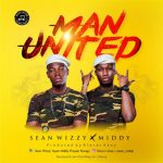 "(DOWNLOAD MUSIC) Sean Wizzy Ft. Middy – ""MAN UNITED"""