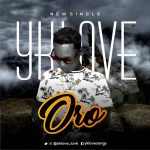 "[HOTTEST] Yklove – ""Oro"" (Words) – Mp3 Download"