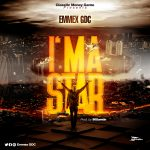 [Download Music] Emmex DGC – I'ma Star (mp3)