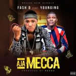 [Music] Fash d Aja-Mecca Ft. Younging @Galantmedia