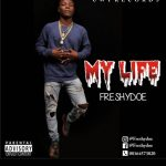 [Download Music] Freshydoe –My Life @Galantmedia