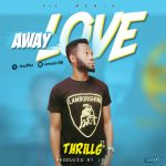 Download Music: Thrill6 – Away Love (Prod. By J2)