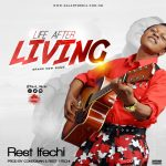 [New Music] Rest Ifechi –Life After Living (Prod. By Congo Man)