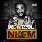 [New Music] Kontrol - Nkem (Prod by Emmdizzle)