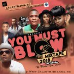 "Galantmedia NG Set to Release Most Hottest Mixtape – ""You Must Blow"" 2018"