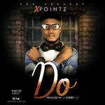 [HOTTEST MUSIC] XPointz – Do (Prod by Sydney)