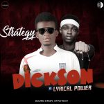[Audio] Strategy – DICKSON ft Lyrical Power (Prod. Strategy beat)