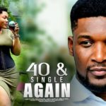 NOLLYWOOD MOVIE:- 40 And Single Again (latest 2020 film)