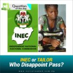 Question Of The Day: INEC or Tailor – Who Disappoint Pass?