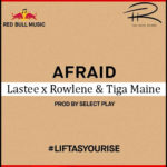 DOWNLOAD MP3 Lastee feat Rowlene – Afraid » Tiga Maine