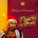 Download Music + Video: African Princess – Touch My Body