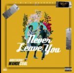 MUSIC: Aristocrat Ft. Wande Coal – Never Leave You