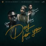DOWNLOAD Music: Vision DJ – Dey For You Ft. Kuami Eugene feat Adina