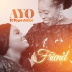 Gospel Song: Ayo Alabi ft. Tope Alabi – A Friend