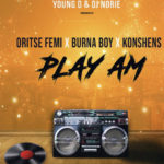 MUSIC: Young D & DJ Norie – Play Am ft Burna Boy | Oritse Femi | Konshens