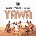 Banks Music – Yawa Ft. Reekado Banks, DJ Yung