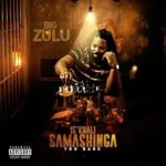 [South African Music] BIG ZULU – IS'KHALI SAMASHINGA 100BARS