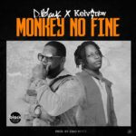 Download Music: D-Black – Monkey No Fine Ft Kelvyn Boy