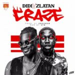 DOWNLOAD Music: DiDi ft. Zlatan Ibile – Craze