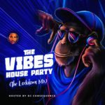 Download Music: DJ Consequence – The Vibes House Party (The Lockdown Mix)