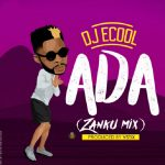 Music: DJ Ecool – ADA (Zanku Mix)