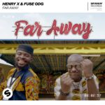 Download Music: DJ Henry X Ft Fuse ODG – Far Away