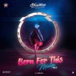 Download DJ Kaywise – Born For This Mixtape Vol. 5
