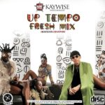 Mixtape: DJ Kaywise – UpTempo Fresh Mix (Download Here)