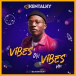 Download Music: DJ Kentalky – Vibes On Vibes Mix