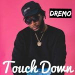 DOWNLOAD MP3: Dremo - Touch Down » Music