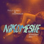 DOWNLOAD Music: Dully Sykes ft. Harmonize – Nikomeshe