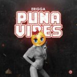 DOWNLOAD MUSIC: Erigga – Puna Vibes
