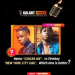 "Rema's New Song ""GINGER ME"" Vs FireBoy ""NEW YORK CITY GIRL"", – (Which One Is Hotter?)"