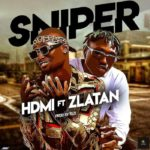 Download Music: HDMI Ft. Zlatan - Sniper
