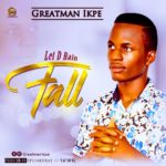 Download Greatman Ikpe – Let D Rain Fall