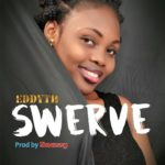 [Music Premiere] Eddyth – Swerve | Mp3