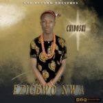[Music] Download Chidoski – Ezigbwo Nwa