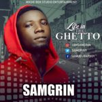 Download Music: Samgrin – Life In The Ghetto