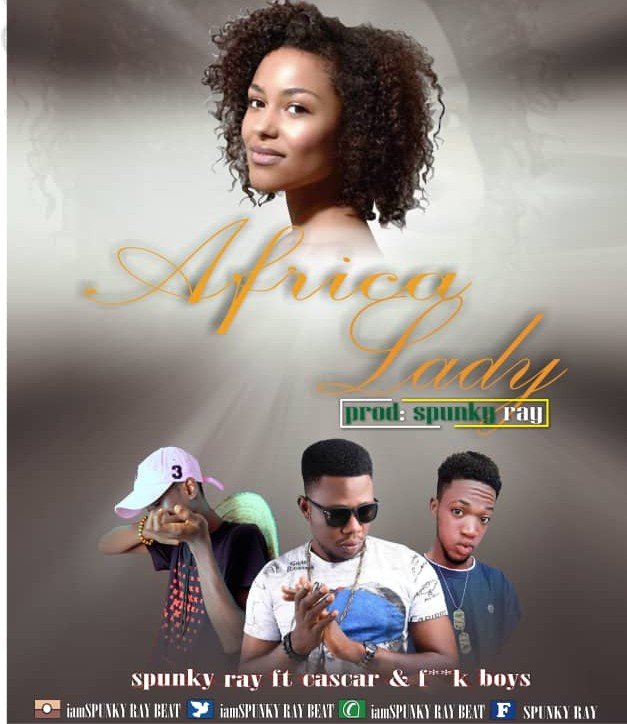 Download Music: Spunky Ray Ft Cascar – African Lady, & F**k Boys