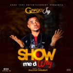Download Music: Ghasky Jay – Show Me D Way
