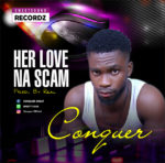 Download Music: Conquer – Her Love Na Scam