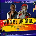 Download Music: 2soul – WHO BE UR GIRL Feat. Da Future