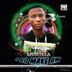 Download Music: Montela – I Go Make Am