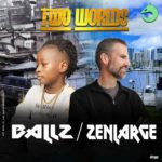 SONG! Zenlarge Ft. Ballz – Two Worlds