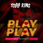 [Music] Toss King – Play Play