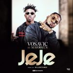 DOWNLOAD MP3: Vosavic Ft. Mayorkun – Jeje | Music