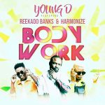 Download Music: Young D Ft. Reekado Banks – Body Work Feat. Harmonize