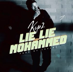 [Download Audio & Video] Kcp2 – Lie Lie Mohammed